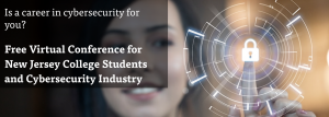 Is a career in cybersecurity for you? Free Virtual Conference for New Jersey College Students and Cybersecurity Industry